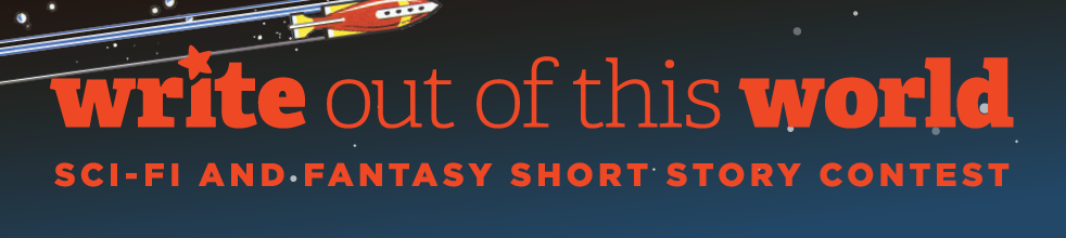 Write Out of This World: Science Fiction and Fantasy Short Story Contest
