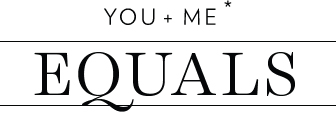 YOU + ME* Equals