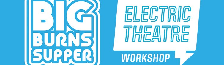 Electric Theatre Workshop | Big Burns Supper